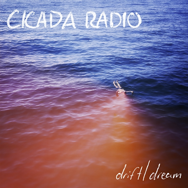 Cicada Radio - Drift/Dream